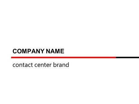 COMPANY NAME contact center brand. THE BEST CONTACT CENTER INDONESIA 2015 INSTRUCTION This template should be used Only for The Best Operations category.