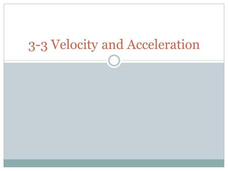 3-3 Velocity and Acceleration. Velocity Average Velocity  Vector measurement that is the change in distance per some change in time  V = Δd / Δt = (d.