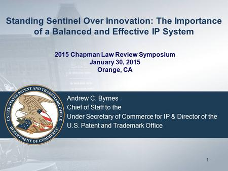 Standing Sentinel Over Innovation: The Importance of a Balanced and Effective IP System Andrew C. Byrnes Chief of Staff to the Under Secretary of Commerce.