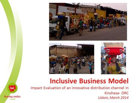 Inclusive Business Model Impact Evaluation of an innovative distribution channel in Kinshasa- DRC Lisbon, March 2014.