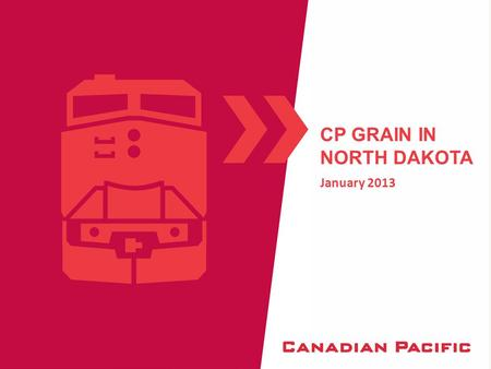 January 2013 CP GRAIN IN NORTH DAKOTA. CANADIAN PACIFIC 1  Track miles:14,700  Expense Employees:14,200  Annual Carloads:2.6 Million  2011 Revenues:$5.2.