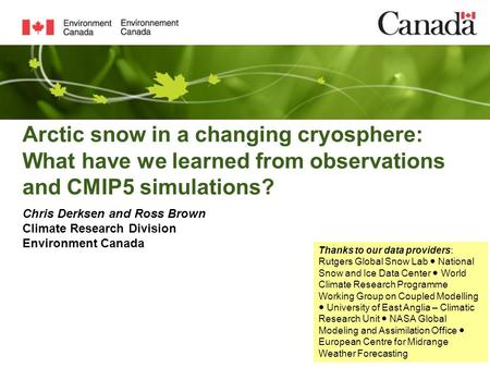 Arctic snow in a changing cryosphere: What have we learned from observations and CMIP5 simulations? Chris Derksen and Ross Brown Climate Research Division.