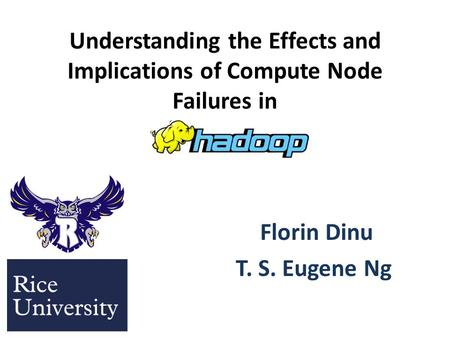 Understanding the Effects and Implications of Compute Node Failures in Florin Dinu T. S. Eugene Ng.