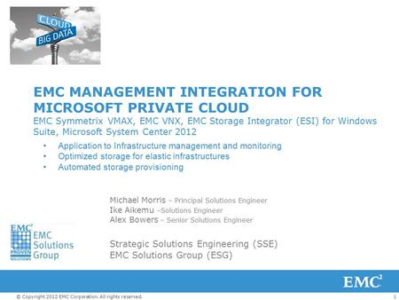 1© Copyright 2012 EMC Corporation. All rights reserved. EMC MANAGEMENT INTEGRATION FOR MICROSOFT PRIVATE CLOUD EMC Symmetrix VMAX, EMC VNX, EMC Storage.