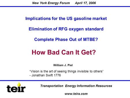 Transportation Energy Information Resources www.teira.com Implications for the US gasoline market Elimination of RFG oxygen standard Complete Phase Out.