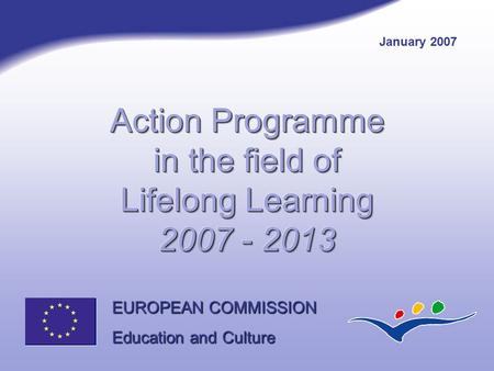 EUROPEAN COMMISSION Education and Culture January 2007.