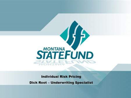 Individual Risk Pricing Dick Root – Underwriting Specialist.