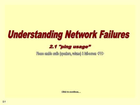 2.1 Understanding Network Failures 1.0 Understanding Network Failures (program overview) 2.0 Intro to ping 2.1 Usage Intro (Strybd prototype) 2.2 Lab.