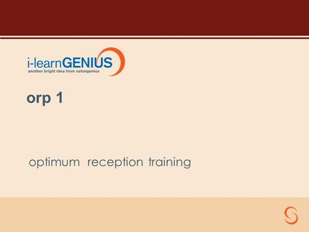 Optimum reception training orp 1. Course Objectives To give you an introduction to the core elements of using SALONGENIUS To establish in your minds –