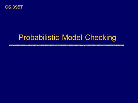 Probabilistic Model Checking CS 395T. Overview uCrowds redux uProbabilistic model checking PRISM model checker PCTL logic Analyzing Crowds with PRISM.