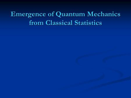 Emergence of Quantum Mechanics from Classical Statistics.