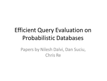 Efficient Query Evaluation on Probabilistic Databases