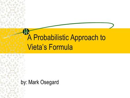A Probabilistic Approach to Vieta's Formula by: Mark Osegard.