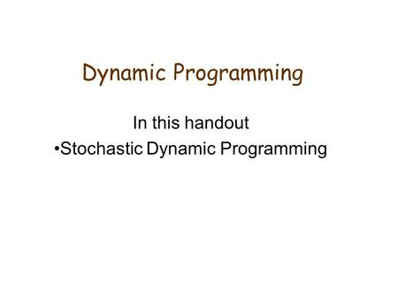 In this handout Stochastic Dynamic Programming