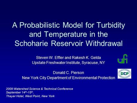 A Probabilistic Model for Turbidity and Temperature in the Schoharie Reservoir Withdrawal Steven W. Effler and Rakesh K. Gelda Upstate Freshwater Institute,