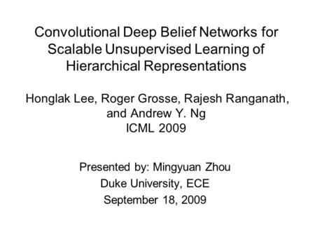 Convolutional Deep Belief Networks for Scalable Unsupervised Learning of Hierarchical Representations Honglak Lee, Roger Grosse, Rajesh Ranganath, and.