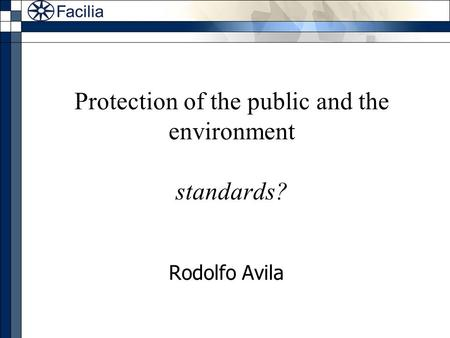 Protection of the public and the environment standards? Rodolfo Avila.