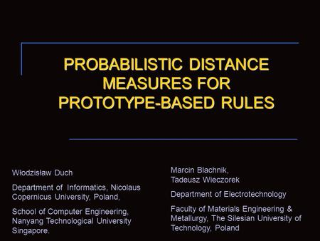 PROBABILISTIC DISTANCE MEASURES FOR PROTOTYPE-BASED RULES Włodzisław Duch Department of Informatics, Nicolaus Copernicus University, Poland, School of.