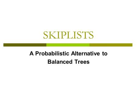 SKIPLISTS A Probabilistic Alternative to Balanced Trees.