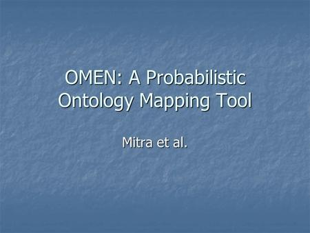 OMEN: A Probabilistic Ontology Mapping Tool Mitra et al.