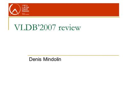 VLDB'2007 review Denis Mindolin. VLDB'07 program.