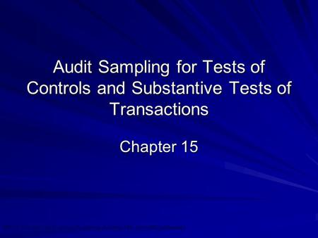 ©2010 Prentice Hall Business Publishing, Auditing 13/e, Arens//Elder/Beasley 15 - 1 Audit Sampling for Tests of Controls and Substantive Tests of Transactions.