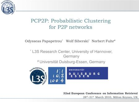 PCP2P: Probabilistic Clustering for P2P networks 32nd European Conference on Information Retrieval 28 th -31 st March 2010, Milton Keynes, UK Odysseas.