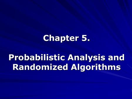 Chapter 5. Probabilistic Analysis and Randomized Algorithms