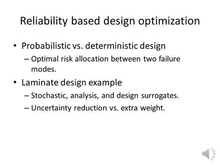 Reliability based design optimization Probabilistic vs. deterministic design – Optimal risk allocation between two failure modes. Laminate design example.