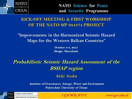 "KICK-OFF MEETING & FIRST WORKSHOP OF THE NATO SfP 984374 PROJECT ""Improvements in the Harmonized Seismic Hazard Maps for the Western Balkan Countries"""