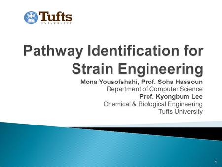Mona Yousofshahi, Prof. Soha Hassoun Department of Computer Science Prof. Kyongbum Lee Chemical & Biological Engineering Tufts University 1.