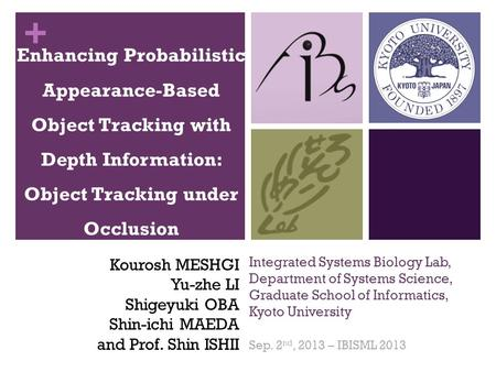 + Integrated Systems Biology Lab, Department of Systems Science, Graduate School of Informatics, Kyoto University Sep. 2 nd, 2013 – IBISML 2013 Enhancing.