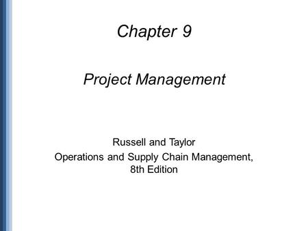 Chapter 9 Project Management Russell and Taylor Operations and Supply Chain Management, 8th Edition.