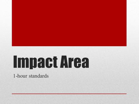 Impact Area 1-hour standards. SILs used to determine when a proposed source's ambient impacts warrant a comprehensive (cumulative) source impact analysis.
