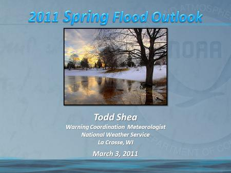 March 3, 2011 Todd Shea Warning Coordination Meteorologist National Weather Service La Crosse, WI.
