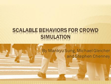 " Mankyu Sung Scalable, Controllable, Efficient and convincing crowd simulation (2005)  Michael Gleicher ""I have a bad case of Academic Attention Deficit."