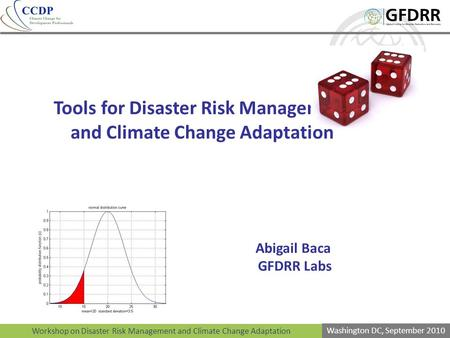 Workshop on Disaster Risk Management and Climate Change Adaptation Washington DC, September 2010 Tools for Disaster Risk Management and Climate Change.