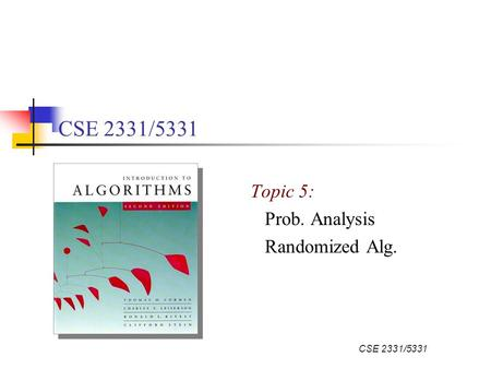 CSE 2331/5331 Topic 5: Prob. Analysis Randomized Alg.