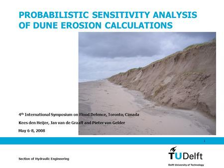 May 6-8, 2008 1 PROBABILISTIC SENSITIVITY ANALYSIS OF DUNE EROSION CALCULATIONS 4 th International Symposium on Flood Defence, Toronto, Canada Kees den.