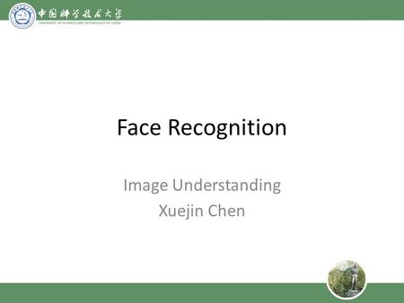 Face Recognition Image Understanding Xuejin Chen.