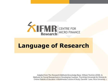 1 Language of Research Adapted from The Research Methods Knowledge Base, William Trochim (2006). & Methods for Social Researchers in Developing Counries,