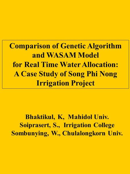 Comparison of Genetic Algorithm and WASAM Model for Real Time Water Allocation: A Case Study of Song Phi Nong Irrigation Project Bhaktikul, K, Mahidol.