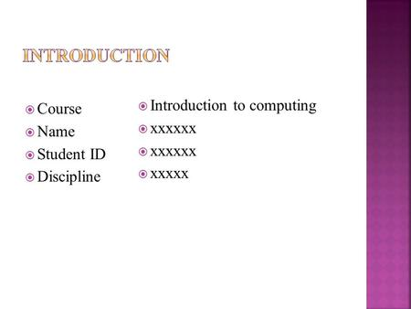  Course  Name  Student ID  Discipline  Introduction to computing  xxxxxx  xxxxx.
