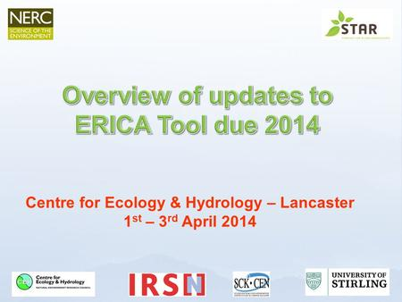 Centre for Ecology & Hydrology – Lancaster 1 st – 3 rd April 2014.