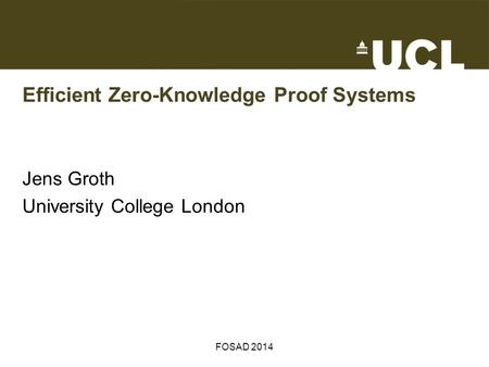 Efficient Zero-Knowledge Proof Systems Jens Groth University College London FOSAD 2014.