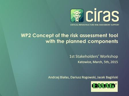 CRITICAL INFRASTRUCTURE RISK ASSESSMENT SUPPORT WP2 Concept of the risk assessment tool with the planned components 1st Stakeholders' Workshop Katowice,