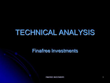 TECHNICAL ANALYSIS Finafree Investments FINAFREE INVESTMENTS.