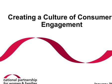 Creating a Culture of Consumer Engagement January 25, 2011.
