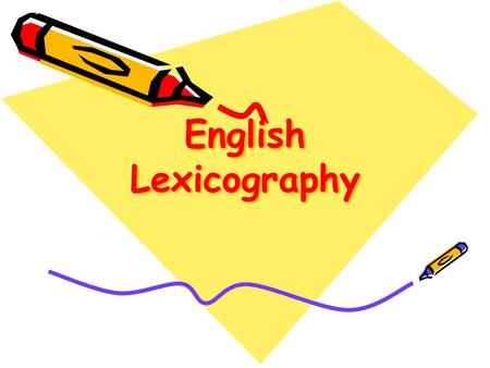 English Lexicography. Historical development of Lexicography as a linguistic science Some debatable problems of lexicography Types of Dictionaries.