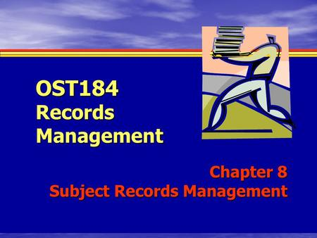 OST184 Records Management Chapter 8 Subject Records Management.